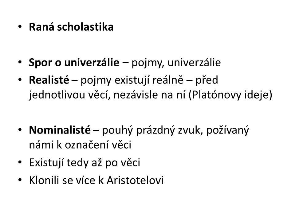Raná scholastika Spor o univerzálie – pojmy, univerzálie Realisté – pojmy existují reálně – před jednotlivou věcí, nezávisle na ní (Platónovy ideje) N