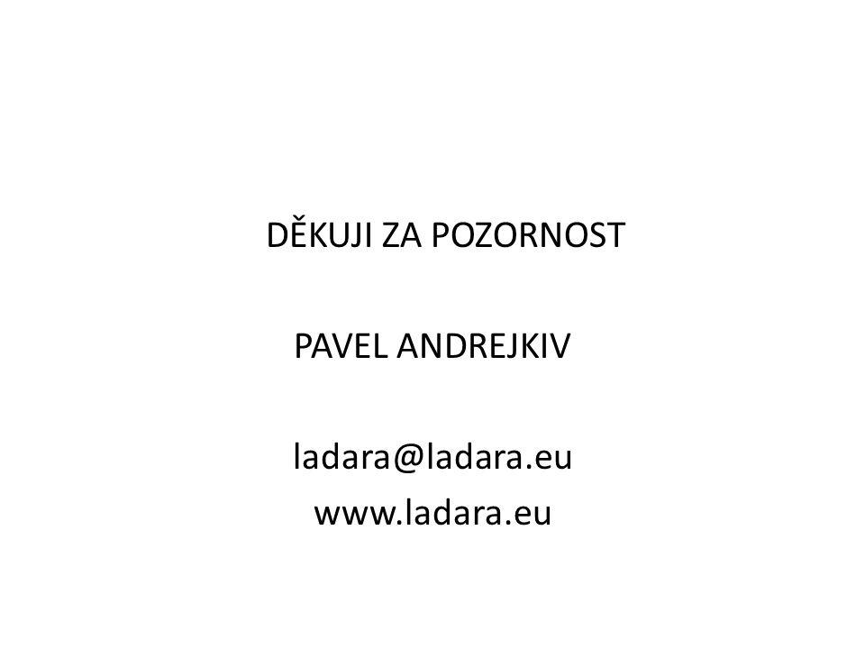 DĚKUJI ZA POZORNOST PAVEL ANDREJKIV ladara@ladara.eu www.ladara.eu