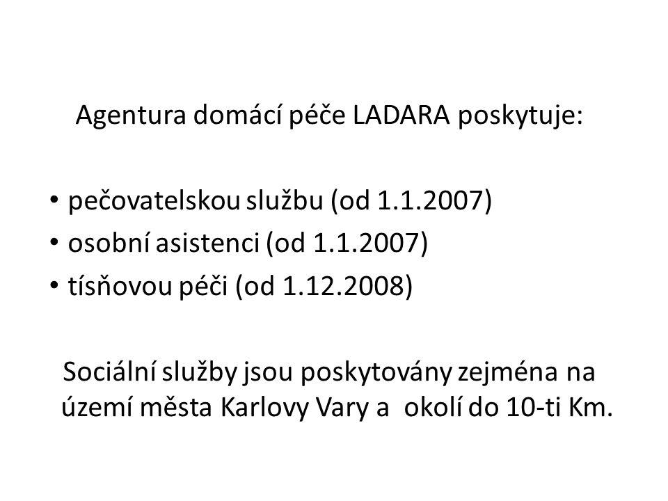 Agentura domácí péče LADARA poskytuje: pečovatelskou službu (od 1.1.2007) osobní asistenci (od 1.1.2007) tísňovou péči (od 1.12.2008) Sociální služby jsou poskytovány zejména na území města Karlovy Vary a okolí do 10-ti Km.