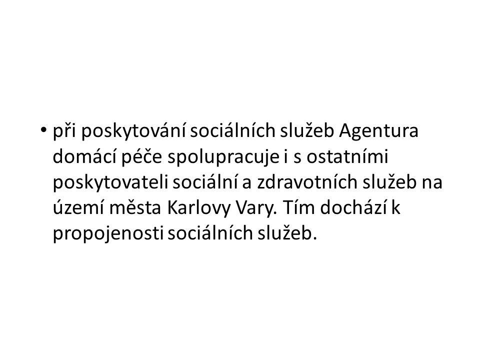 při poskytování sociálních služeb Agentura domácí péče spolupracuje i s ostatními poskytovateli sociální a zdravotních služeb na území města Karlovy Vary.