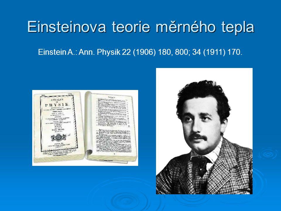 Einsteinova teorie měrného tepla Einstein A.: Ann. Physik 22 (1906) 180, 800; 34 (1911) 170.