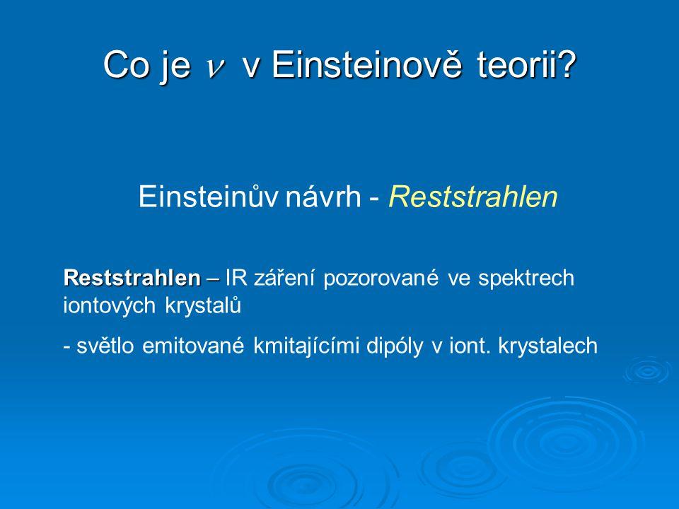 Einsteinův návrh - Reststrahlen Reststrahlen – Reststrahlen – IR záření pozorované ve spektrech iontových krystalů - světlo emitované kmitajícími dipóly v iont.