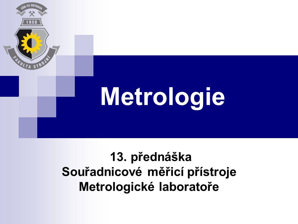 Metrologie 13. přednáška Souřadnicové měřicí přístroje Metrologické laboratoře
