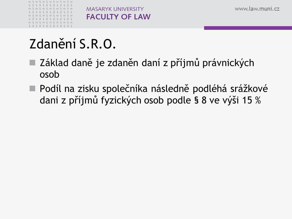 www.law.muni.cz Zdanění S.R.O. Základ daně je zdaněn daní z příjmů právnických osob Podíl na zisku společníka následně podléhá srážkové dani z příjmů