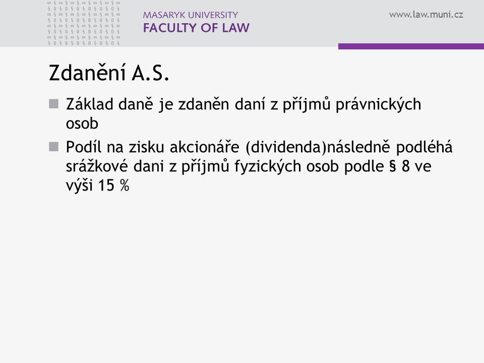 www.law.muni.cz Zdanění A.S. Základ daně je zdaněn daní z příjmů právnických osob Podíl na zisku akcionáře (dividenda)následně podléhá srážkové dani z