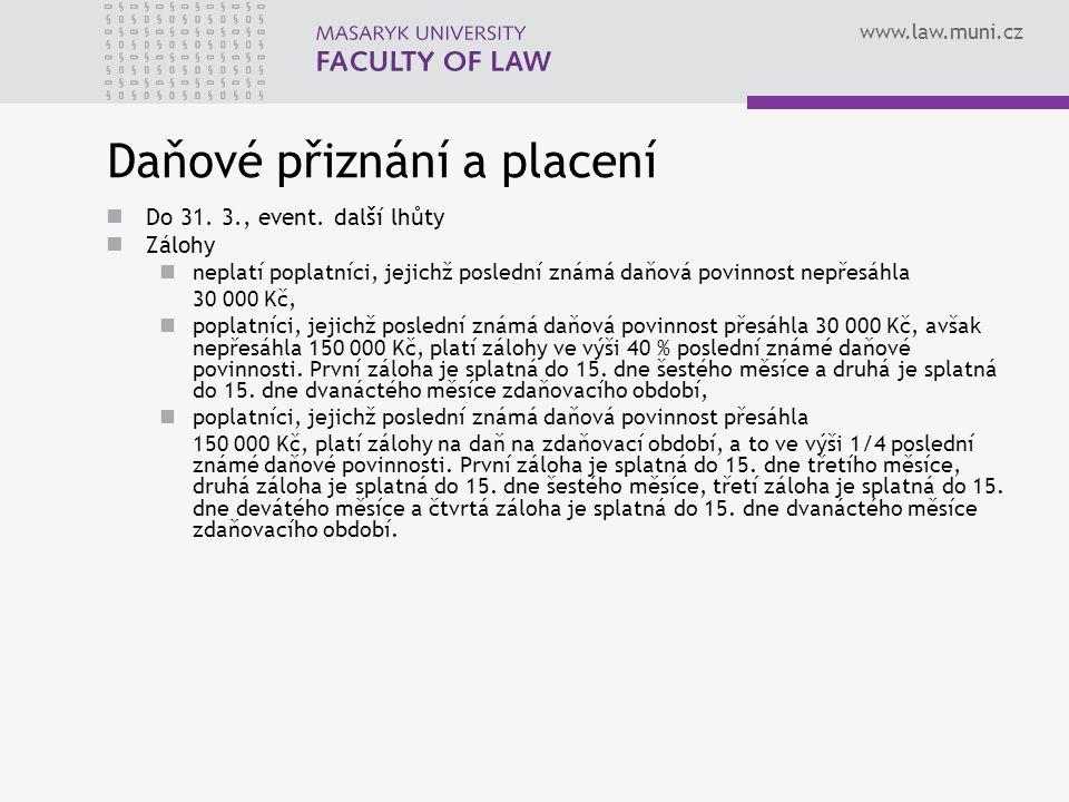 www.law.muni.cz Daňové přiznání a placení Do 31. 3., event. další lhůty Zálohy neplatí poplatníci, jejichž poslední známá daňová povinnost nepřesáhla
