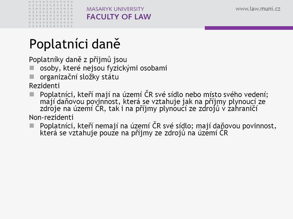 www.law.muni.cz Poplatníci daně Poplatníky daně z příjmů jsou osoby, které nejsou fyzickými osobami organizační složky státu Rezidenti Poplatníci, kte