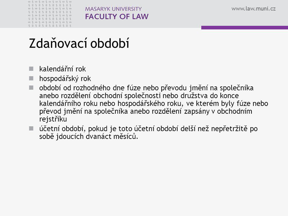 www.law.muni.cz Zdaňovací období kalendářní rok hospodářský rok období od rozhodného dne fúze nebo převodu jmění na společníka anebo rozdělení obchodn