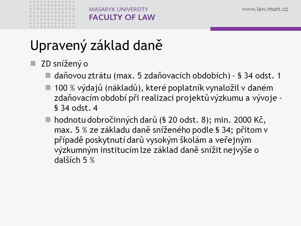 www.law.muni.cz Upravený základ daně ZD snížený o daňovou ztrátu (max. 5 zdaňovacích obdobích) - § 34 odst. 1 100 % výdajů (nákladů), které poplatník