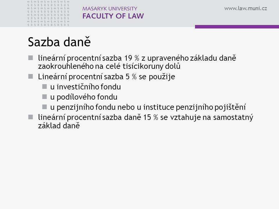 www.law.muni.cz Sazba daně lineární procentní sazba 19 % z upraveného základu daně zaokrouhleného na celé tisícikoruny dolů Lineární procentní sazba 5