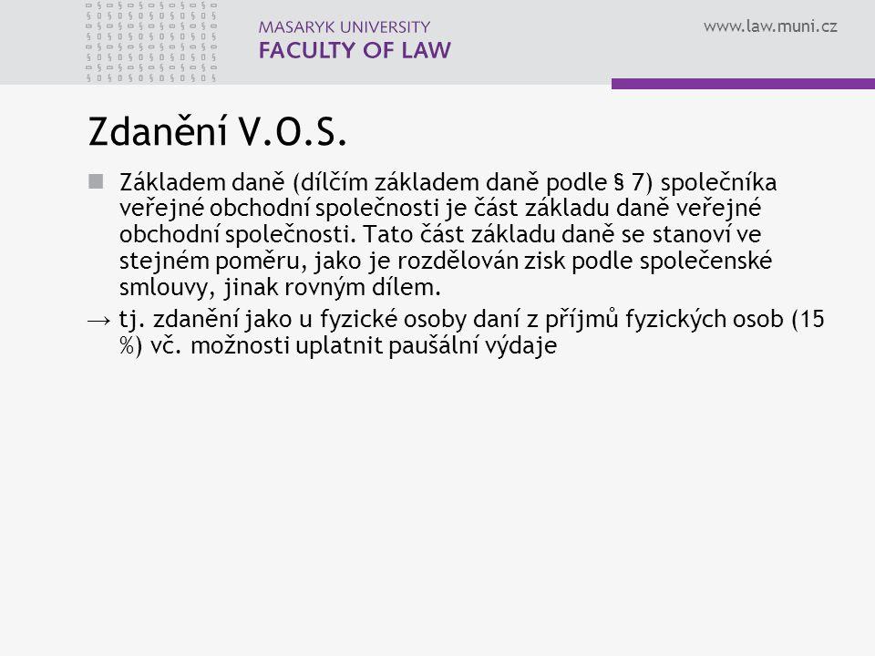 www.law.muni.cz Zdanění V.O.S. Základem daně (dílčím základem daně podle § 7) společníka veřejné obchodní společnosti je část základu daně veřejné obc