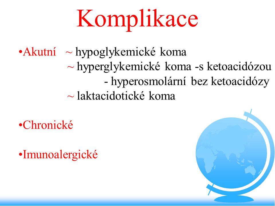 Komplikace Akutní ~ hypoglykemické koma ~ hyperglykemické koma -s ketoacidózou - hyperosmolární bez ketoacidózy ~ laktacidotické koma Chronické Imunoa