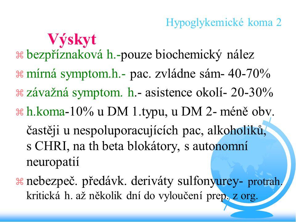 Hypoglykemické koma 2 Výskyt z bezpříznaková h.-pouze biochemický nález z mírná symptom.h.- pac. zvládne sám- 40-70% z závažná symptom. h.- asistence