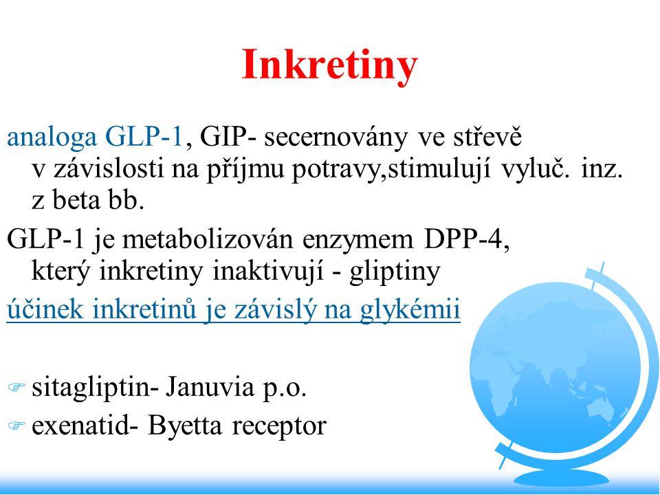 Inkretiny analoga GLP-1, GIP- secernovány ve střevě v závislosti na příjmu potravy,stimulují vyluč. inz. z beta bb. GLP-1 je metabolizován enzymem DPP