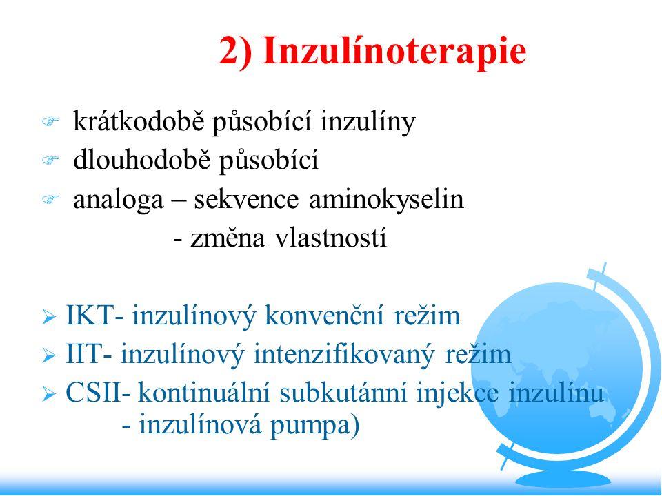2) Inzulínoterapie F krátkodobě působící inzulíny F dlouhodobě působící F analoga – sekvence aminokyselin - změna vlastností  IKT- inzulínový konvenč