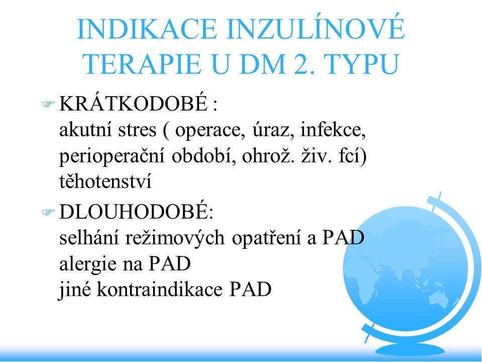 INDIKACE INZULÍNOVÉ TERAPIE U DM 2. TYPU F KRÁTKODOBÉ : akutní stres ( operace, úraz, infekce, perioperační období, ohrož. živ. fcí) těhotenství F DLO