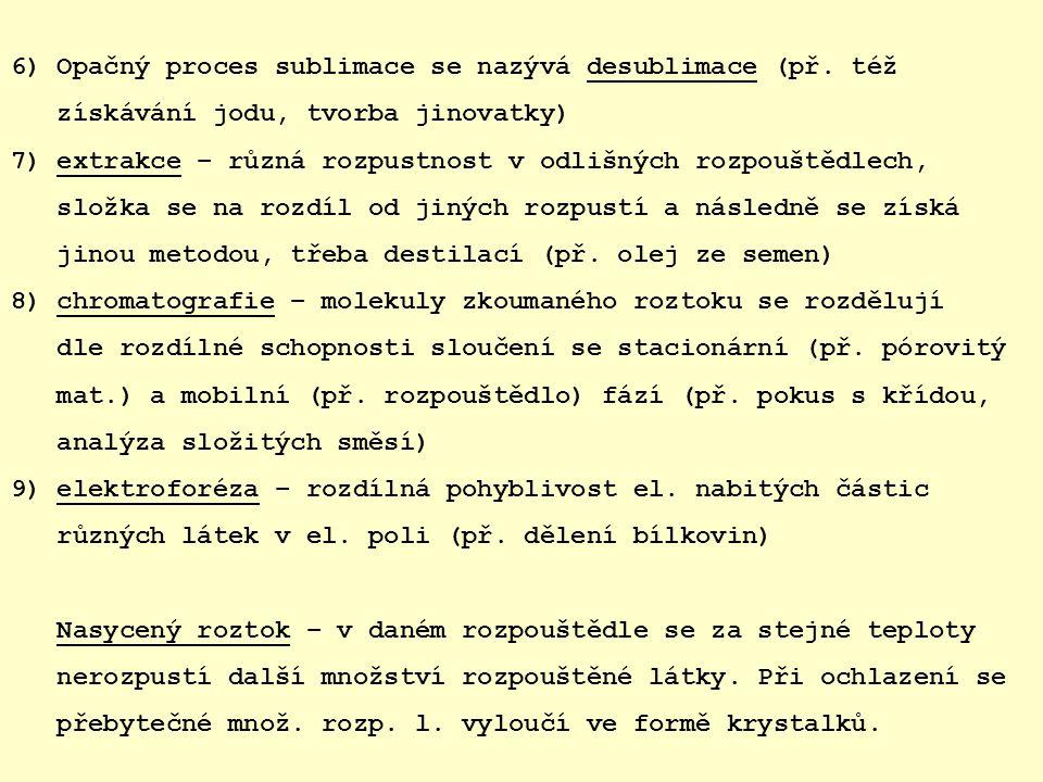 6) Opačný proces sublimace se nazývá desublimace (př.