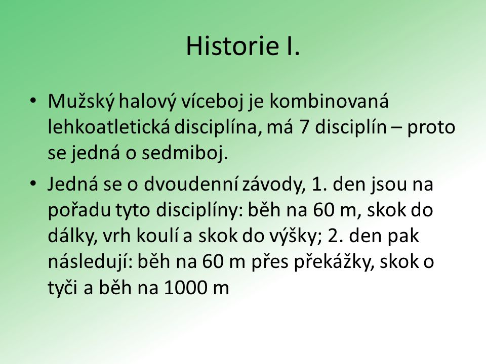 Historie I. Mužský halový víceboj je kombinovaná lehkoatletická disciplína, má 7 disciplín – proto se jedná o sedmiboj. Jedná se o dvoudenní závody, 1