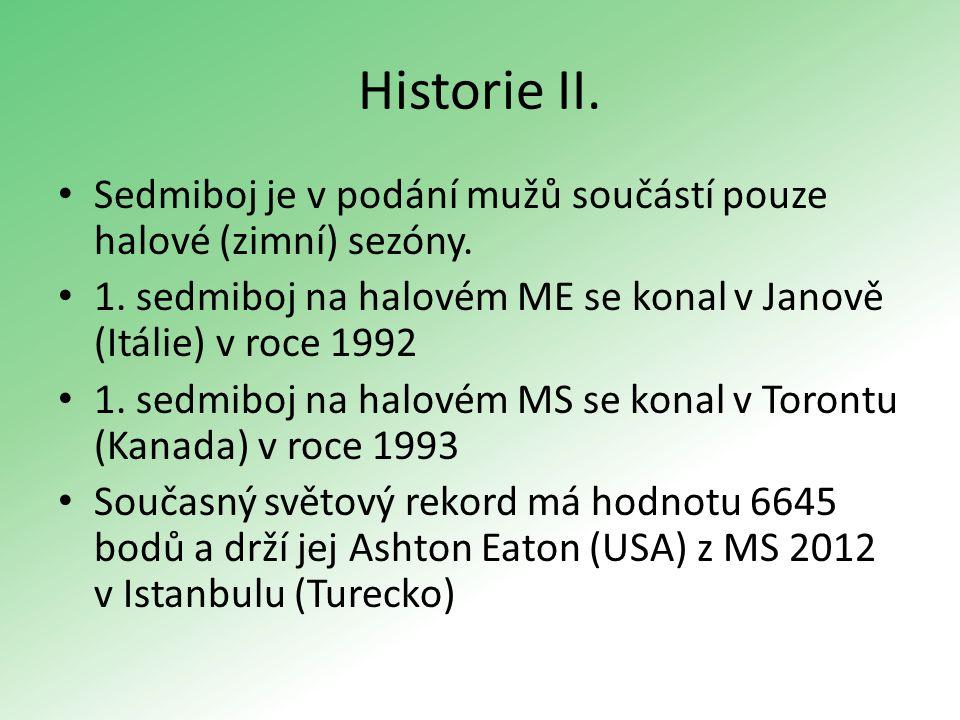 Historie II. Sedmiboj je v podání mužů součástí pouze halové (zimní) sezóny. 1. sedmiboj na halovém ME se konal v Janově (Itálie) v roce 1992 1. sedmi