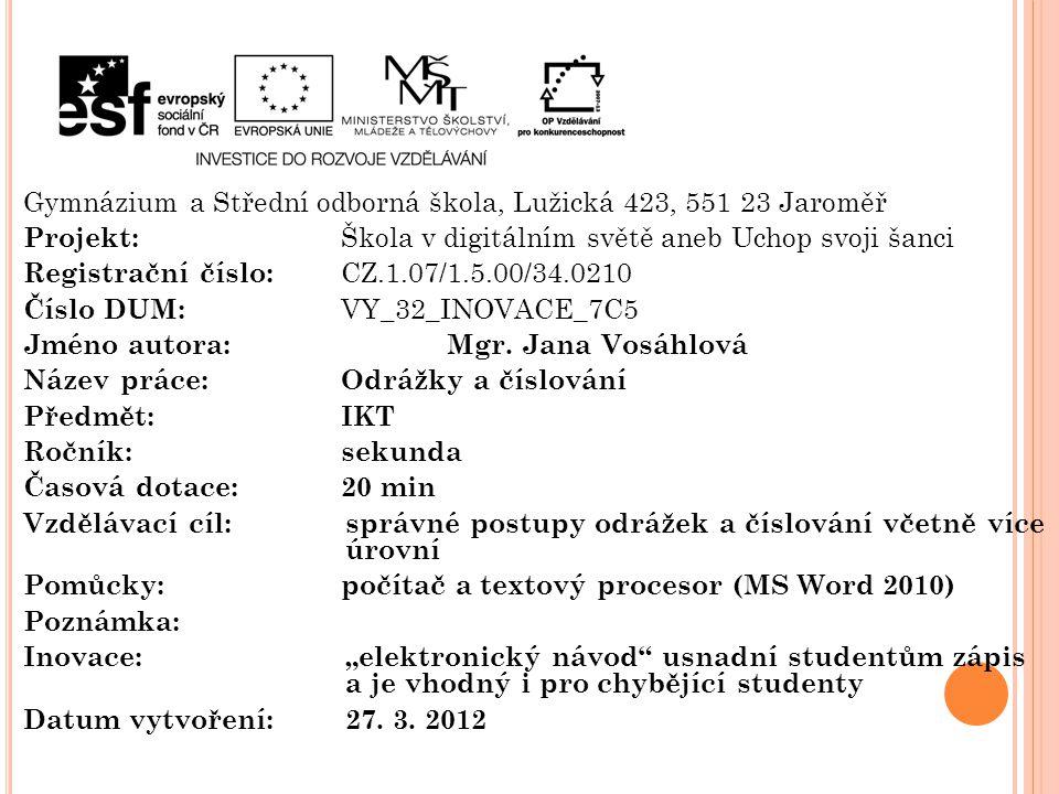Gymnázium a Střední odborná škola, Lužická 423, 551 23 Jaroměř Projekt: Škola v digitálním světě aneb Uchop svoji šanci Registrační číslo: CZ.1.07/1.5.00/34.0210 Číslo DUM: VY_32_INOVACE_7C5 Jméno autora: Mgr.