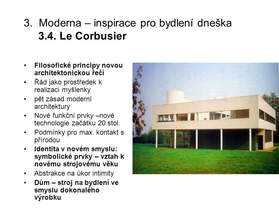 3. Moderna – inspirace pro bydlení dneška 3.4. Le Corbusier Filosofické principy novou architektonickou řečí Řád jako prostředek k realizaci myšlenky