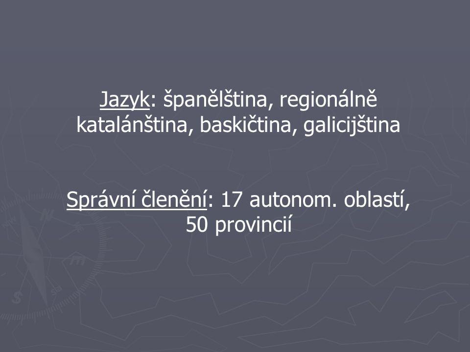 Jazyk: španělština, regionálně katalánština, baskičtina, galicijština Správní členění: 17 autonom. oblastí, 50 provincií