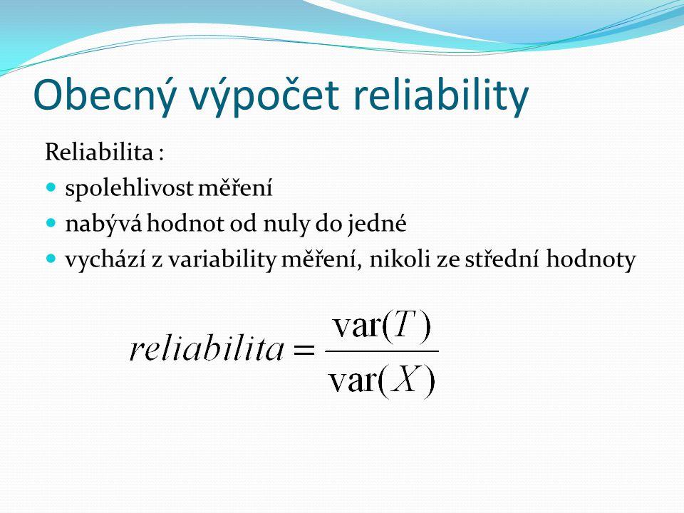 Obecný výpočet reliability Reliabilita : spolehlivost měření nabývá hodnot od nuly do jedné vychází z variability měření, nikoli ze střední hodnoty