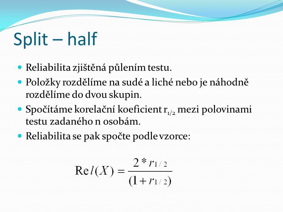Split – half Reliabilita zjištěná půlením testu. Položky rozdělíme na sudé a liché nebo je náhodně rozdělíme do dvou skupin. Spočítáme korelační koefi