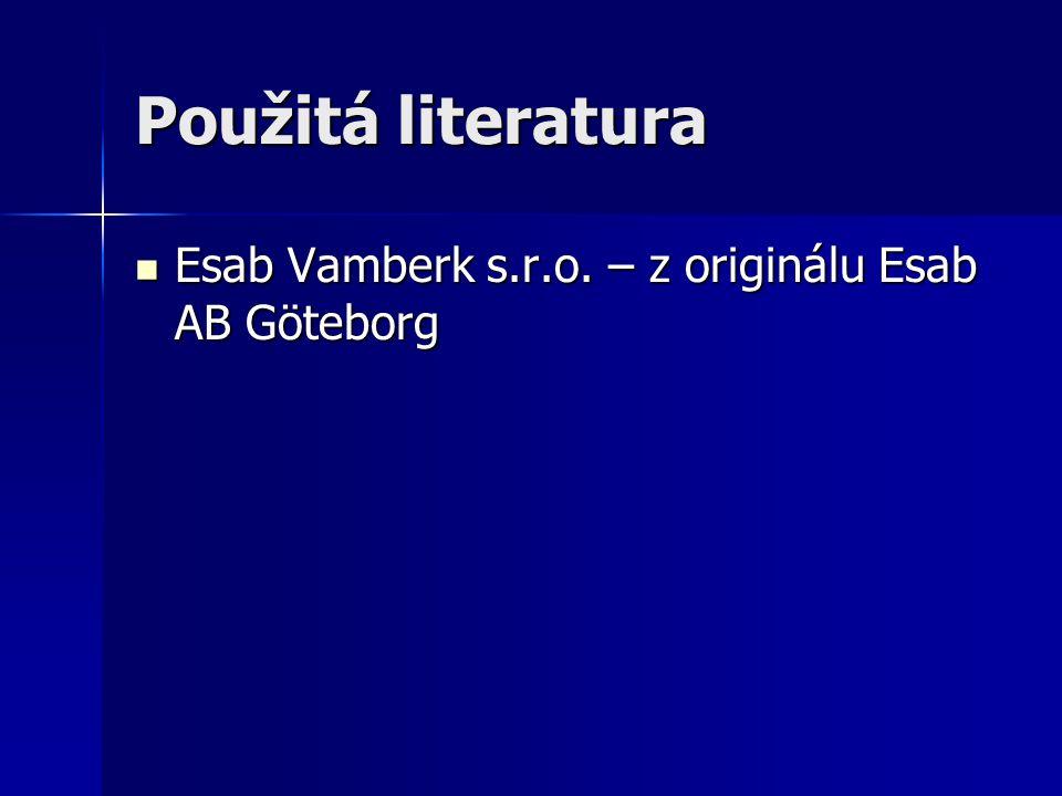 Použitá literatura Esab Vamberk s.r.o.– z originálu Esab AB Göteborg Esab Vamberk s.r.o.