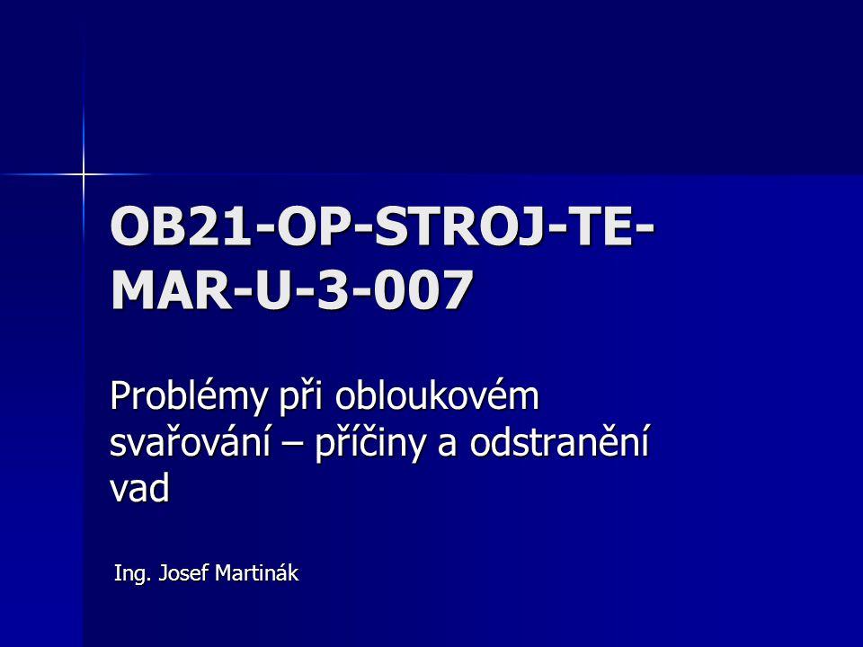 OB21-OP-STROJ-TE- MAR-U-3-007 Problémy při obloukovém svařování – příčiny a odstranění vad Ing.