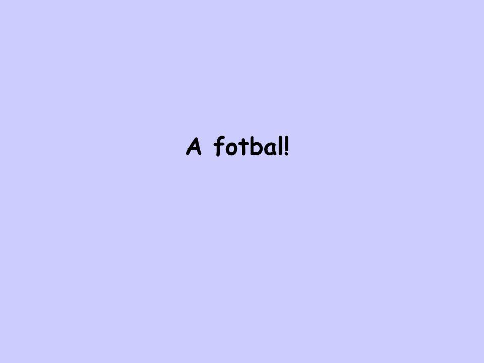 A fotbal!