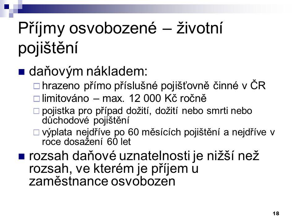 18 Příjmy osvobozené – životní pojištění daňovým nákladem:  hrazeno přímo příslušné pojišťovně činné v ČR  limitováno – max.