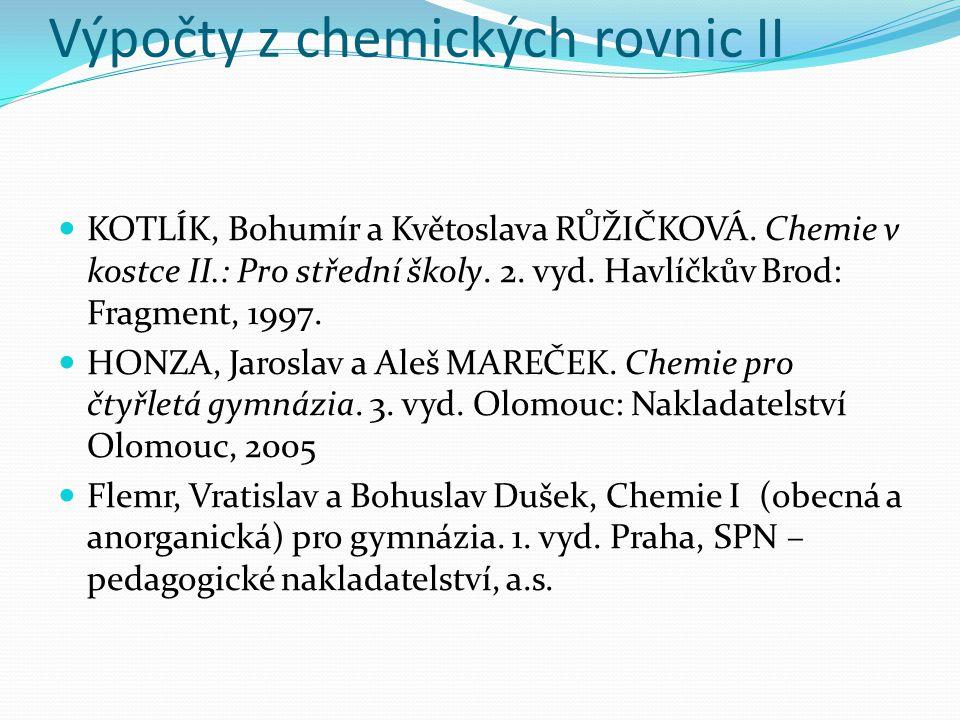 Výpočty z chemických rovnic II KOTLÍK, Bohumír a Květoslava RŮŽIČKOVÁ.