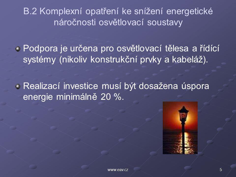 5www.eav.cz B.2 Komplexní opatření ke snížení energetické náročnosti osvětlovací soustavy Podpora je určena pro osvětlovací tělesa a řídící systémy (nikoliv konstrukční prvky a kabeláž).