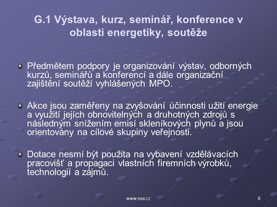 8www.eav.cz G.1 Výstava, kurz, seminář, konference v oblasti energetiky, soutěže Předmětem podpory je organizování výstav, odborných kurzů, seminářů a konferencí a dále organizační zajištění soutěží vyhlášených MPO.