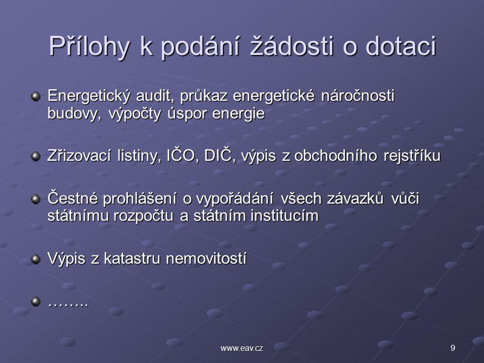 9www.eav.cz Přílohy k podání žádosti o dotaci Energetický audit, průkaz energetické náročnosti budovy, výpočty úspor energie Zřizovací listiny, IČO, DIČ, výpis z obchodního rejstříku Čestné prohlášení o vypořádání všech závazků vůči státnímu rozpočtu a státním institucím Výpis z katastru nemovitostí ……..