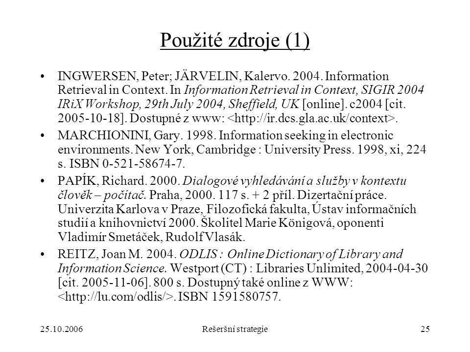 25.10.2006Rešeršní strategie25 Použité zdroje (1) INGWERSEN, Peter; JÄRVELIN, Kalervo.