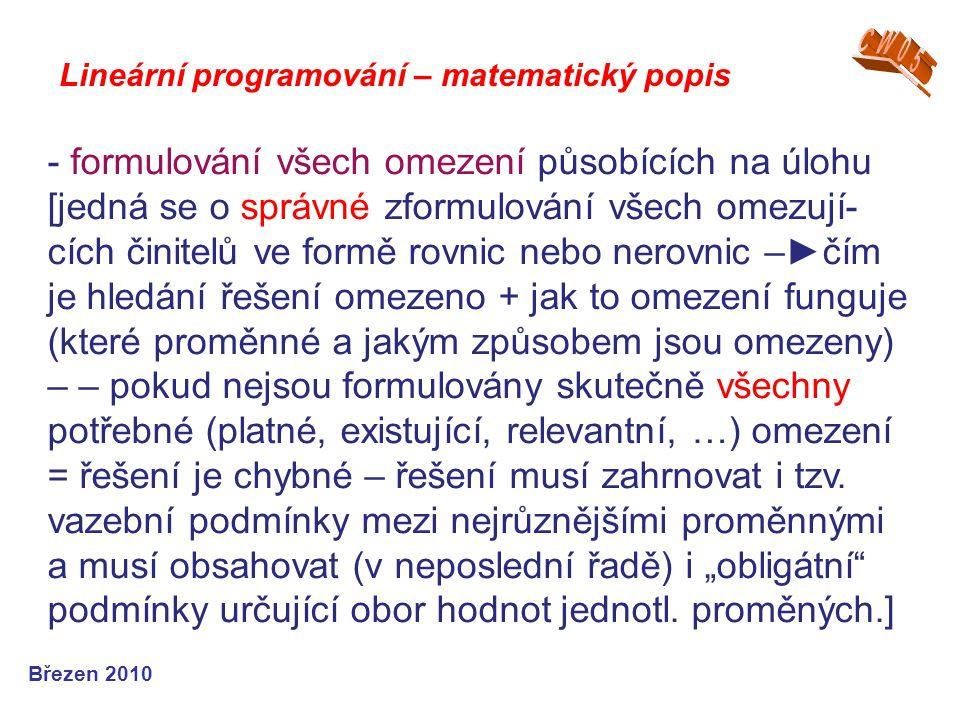 Lineární programování – matematický popis Březen 2010 - formulování všech omezení působících na úlohu [jedná se o správné zformulování všech omezují-