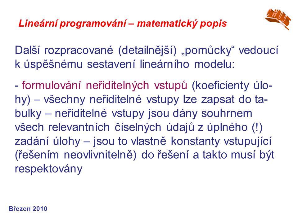 """Lineární programování – matematický popis Březen 2010 Další rozpracované (detailnější) """"pomůcky"""" vedoucí k úspěšnému sestavení lineárního modelu: - fo"""