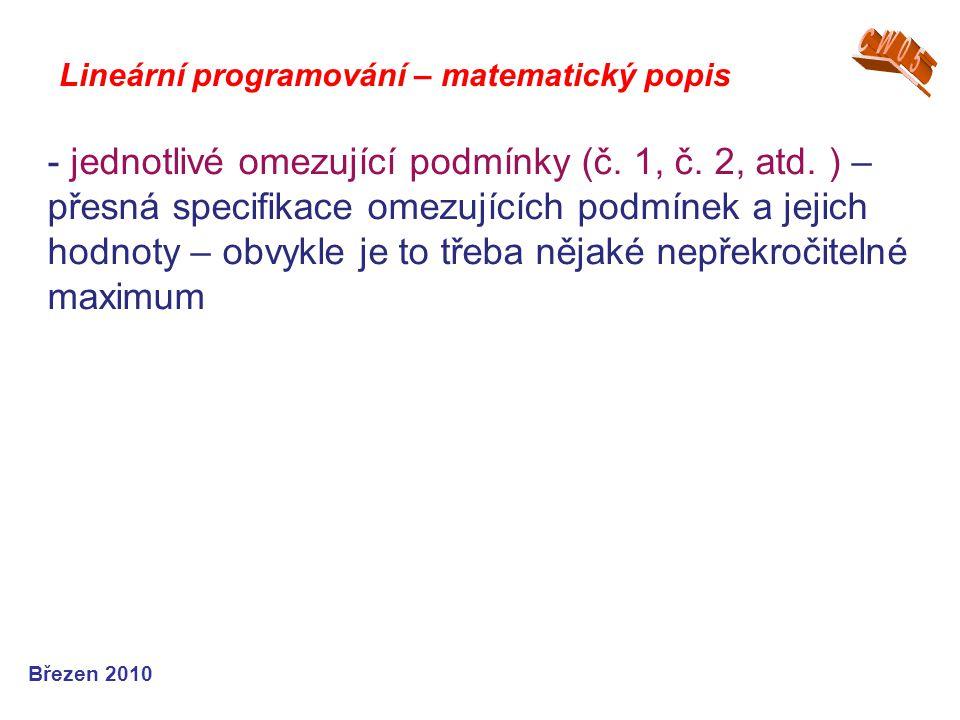 Lineární programování – matematický popis Březen 2010 - jednotlivé omezující podmínky (č. 1, č. 2, atd. ) – přesná specifikace omezujících podmínek a