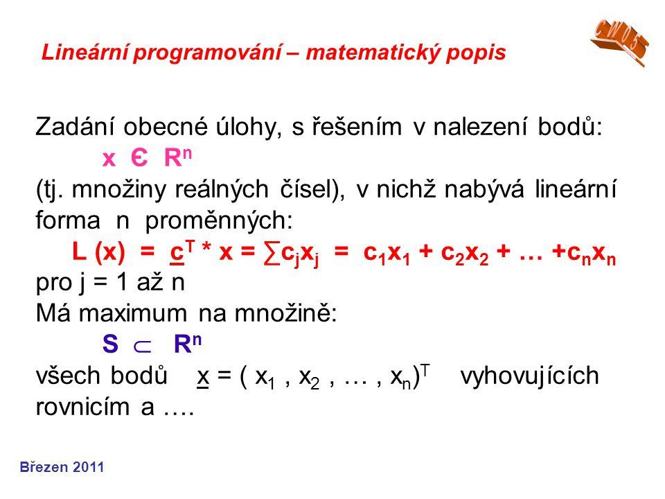 Zadání obecné úlohy, s řešením v nalezení bodů: x Є R n (tj. množiny reálných čísel), v nichž nabývá lineární forma n proměnných: L (x) = c T * x = ∑c