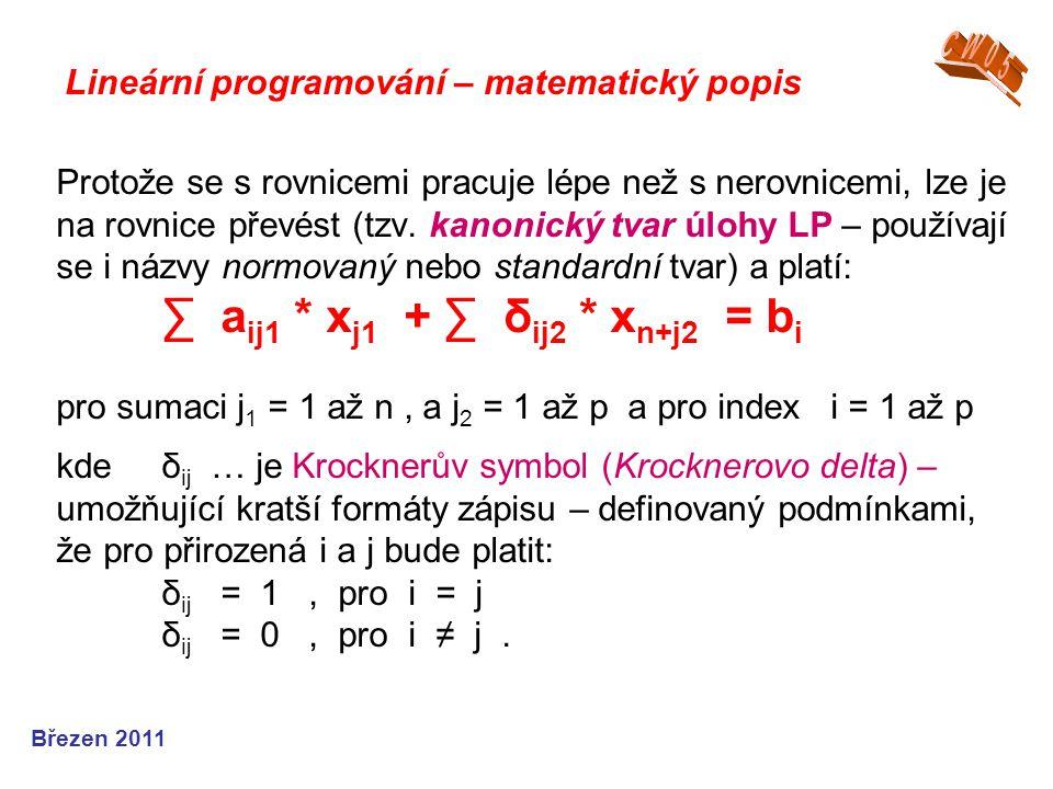 Protože se s rovnicemi pracuje lépe než s nerovnicemi, lze je na rovnice převést (tzv. kanonický tvar úlohy LP – používají se i názvy normovaný nebo s