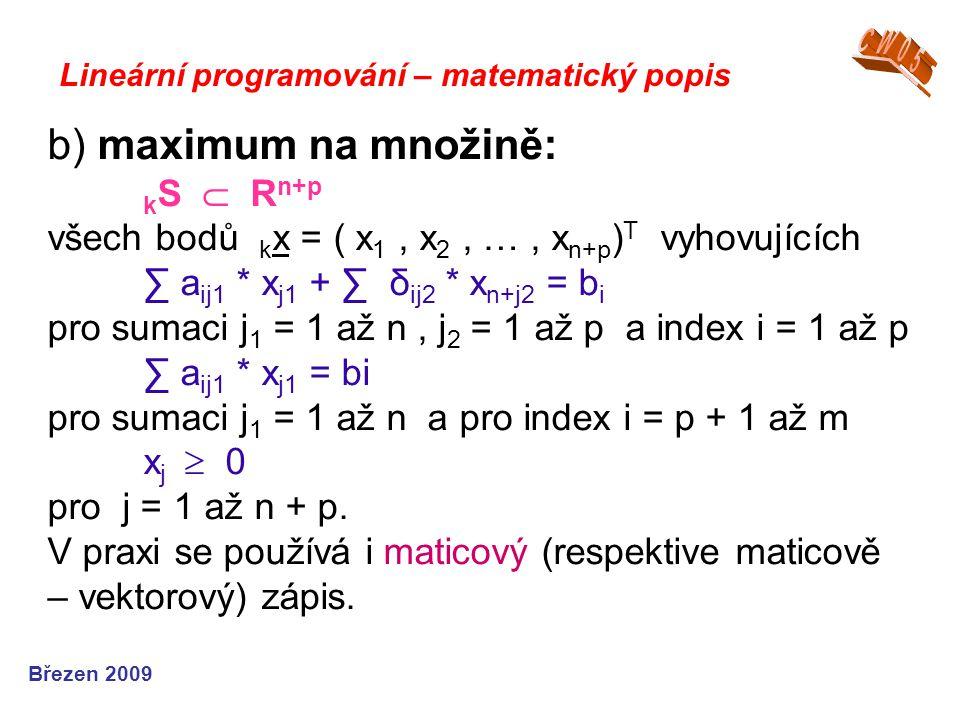 b) maximum na množině: k S  R n+p všech bodů k x = ( x 1, x 2, …, x n+p ) T vyhovujících ∑ a ij1 * x j1 + ∑ δ ij2 * x n+j2 = b i pro sumaci j 1 = 1 a