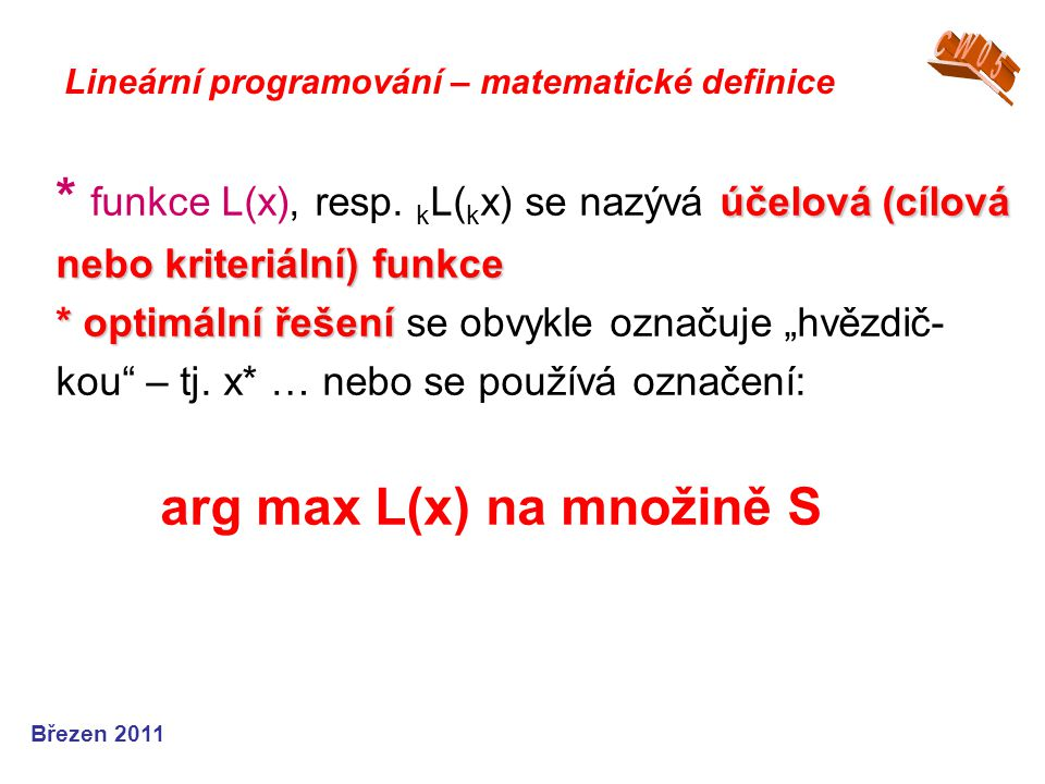 účelová (cílová nebo kriteriální) funkce * optimální řešení * funkce L(x), resp. k L( k x) se nazývá účelová (cílová nebo kriteriální) funkce * optimá