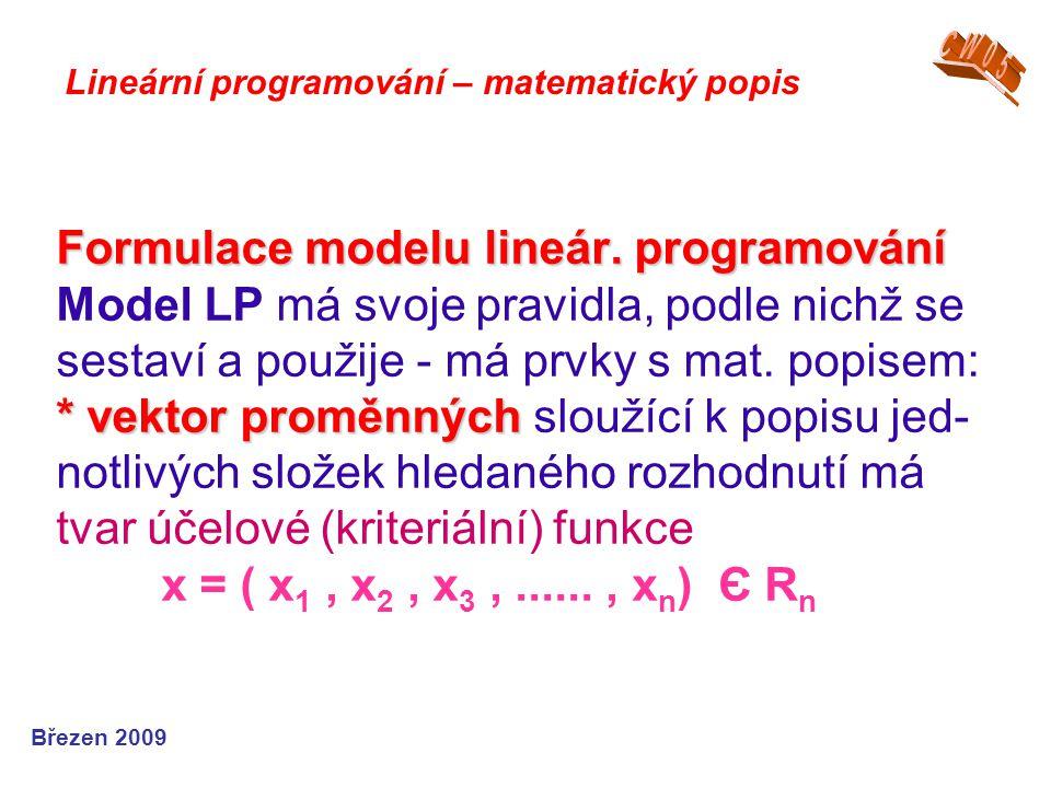 Formulace modelu lineár. programování * vektor proměnných Formulace modelu lineár. programování Model LP má svoje pravidla, podle nichž se sestaví a p