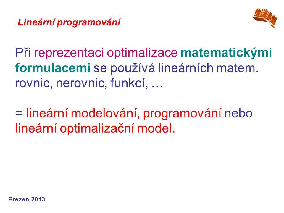 Při reprezentaci optimalizace matematickými formulacemi se používá lineárních matem. rovnic, nerovnic, funkcí, … = lineární modelování, programování n