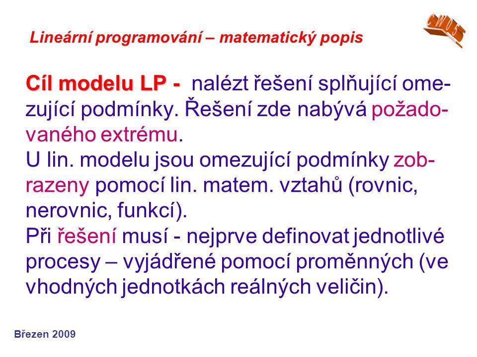 Cíl modelu LP - Cíl modelu LP - nalézt řešení splňující ome- zující podmínky. Řešení zde nabývá požado- vaného extrému. U lin. modelu jsou omezující p
