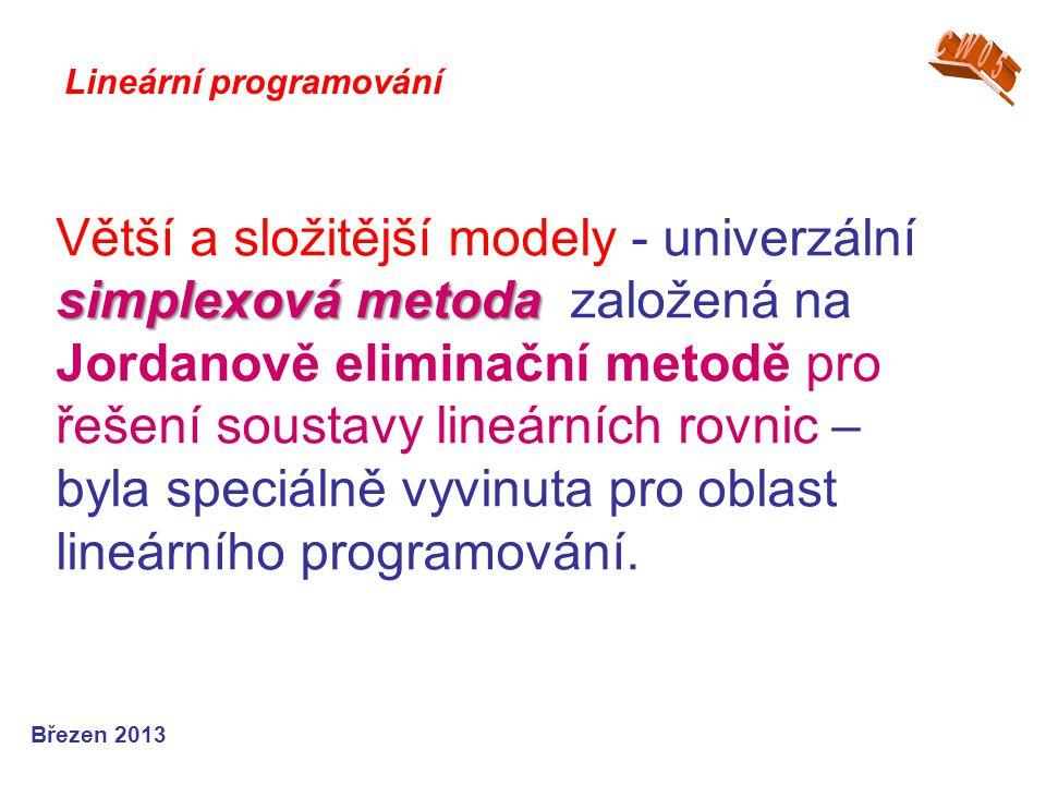simplexová metoda Větší a složitější modely - univerzální simplexová metoda založená na Jordanově eliminační metodě pro řešení soustavy lineárních rov