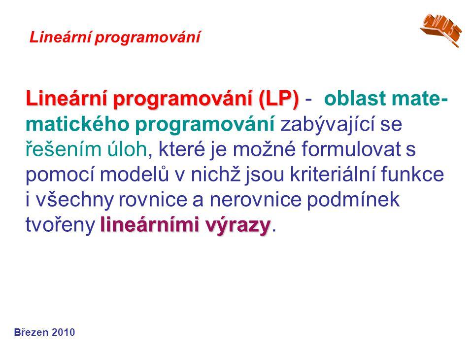 Lineární programování (LP) lineárními výrazy Lineární programování (LP) - oblast mate- matického programování zabývající se řešením úloh, které je mož