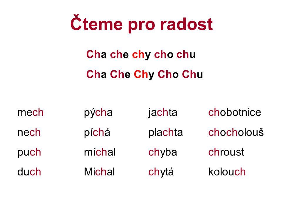 Čteme pro radost Cha che chy cho chu Cha Che Chy Cho Chu mech nech puch duch pýcha píchá míchal Michal jachta plachta chyba chytá chobotnice chocholouš chroust kolouch
